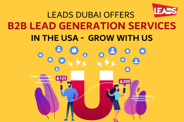 , Leads Dubai Offers B2B Lead Generation Services in the USA – Grow With US